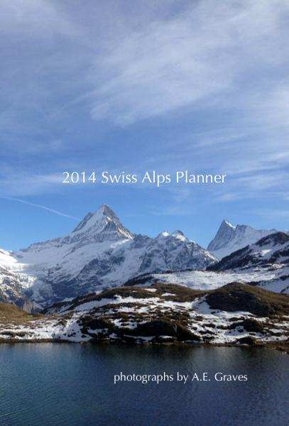 cover of 2014 Swiss Alps Planner with photographs by A.E. Graves